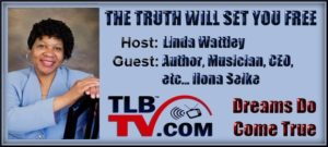The Truth Will Set You Free – Dreams Do Come True  Interview with Ilona Selke by Linda D. Wattley